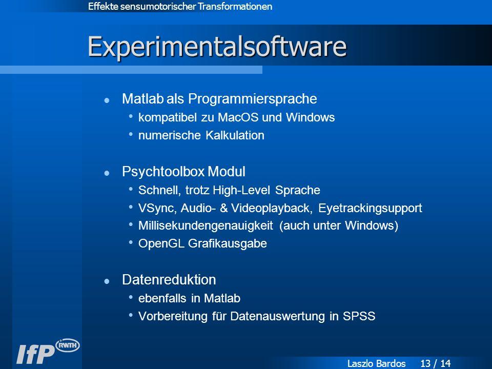 Effekte sensumotorischer Transformationen Laszlo Bardos 13 / 14 Experimentalsoftware Matlab als Programmiersprache kompatibel zu MacOS und Windows numerische Kalkulation Psychtoolbox Modul Schnell, trotz High-Level Sprache VSync, Audio- & Videoplayback, Eyetrackingsupport Millisekundengenauigkeit (auch unter Windows) OpenGL Grafikausgabe Datenreduktion ebenfalls in Matlab Vorbereitung für Datenauswertung in SPSS