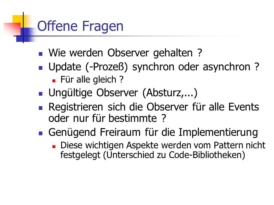 Offene Fragen Wie werden Observer gehalten . Update (-Prozeß) synchron oder asynchron .