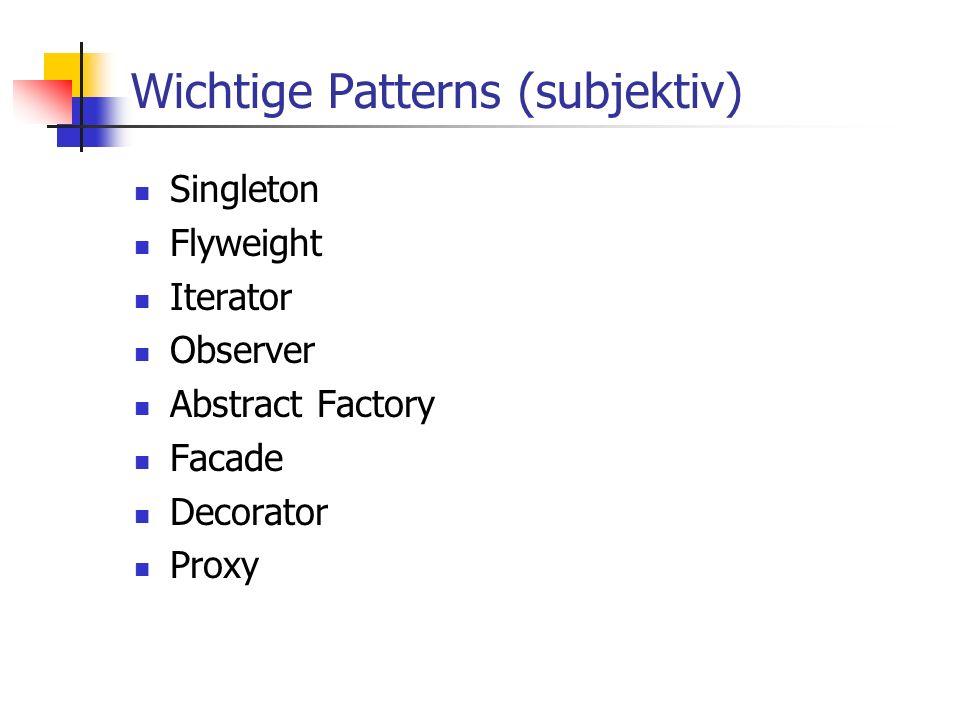 Wichtige Patterns (subjektiv) Singleton Flyweight Iterator Observer Abstract Factory Facade Decorator Proxy