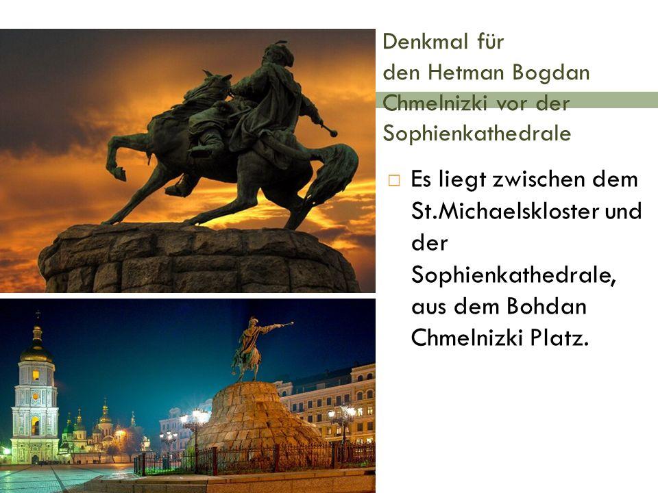Denkmal für den Hetman Bogdan Chmelnizki vor der Sophienkathedrale  Es liegt zwischen dem St.Michaelskloster und der Sophienkathedrale, aus dem Bohdan Chmelnizki Platz.