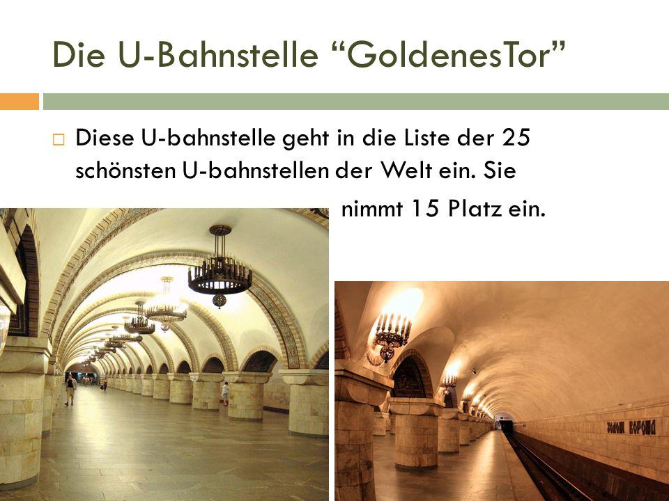 Die U-Bahnstelle GoldenesTor  Diese U-bahnstelle geht in die Liste der 25 schönsten U-bahnstellen der Welt ein.