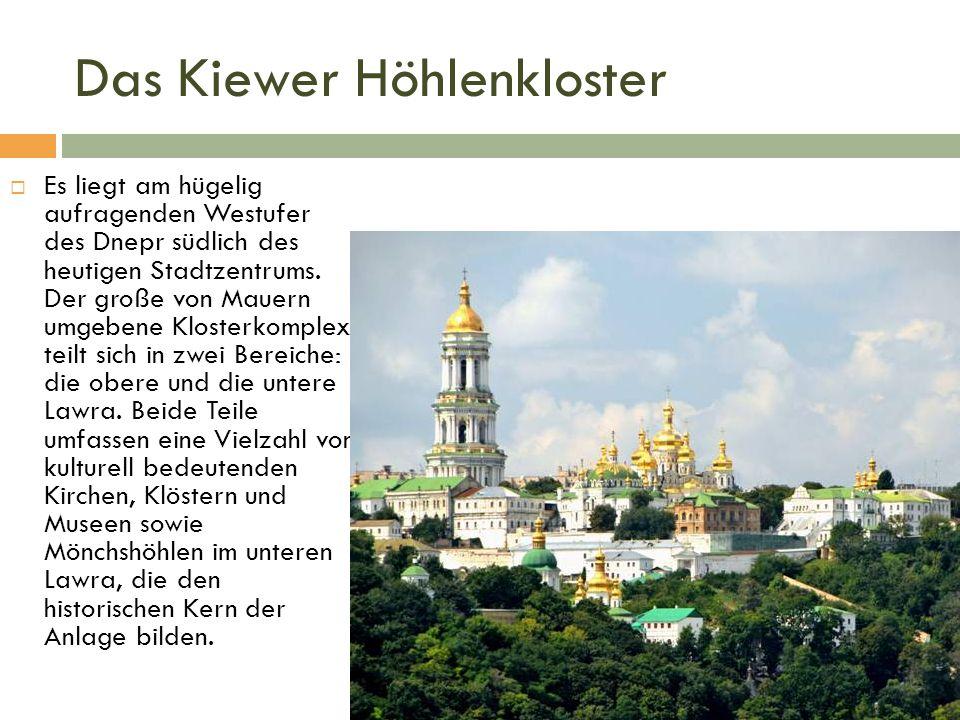 Das Kiewer Höhlenkloster  Es liegt am hügelig aufragenden Westufer des Dnepr südlich des heutigen Stadtzentrums.