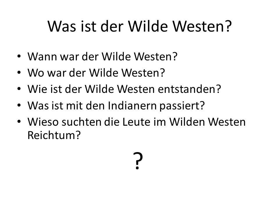Was ist der Wilde Westen? Wann war der Wilde Westen? Wo war der Wilde Westen? Wie ist der Wilde Westen entstanden? Was ist mit den Indianern passiert?