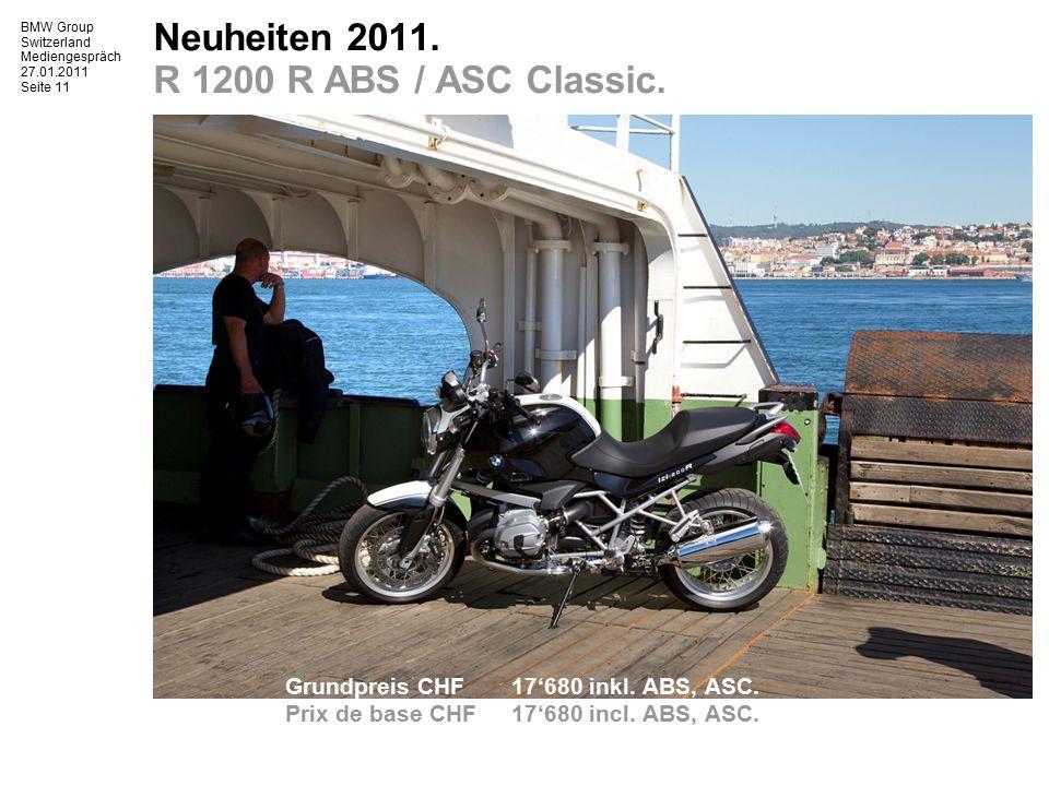 BMW Group Switzerland Mediengespräch 27.01.2011 Seite 12 Neuheiten 2011. R 1200 R ABS / ASC.
