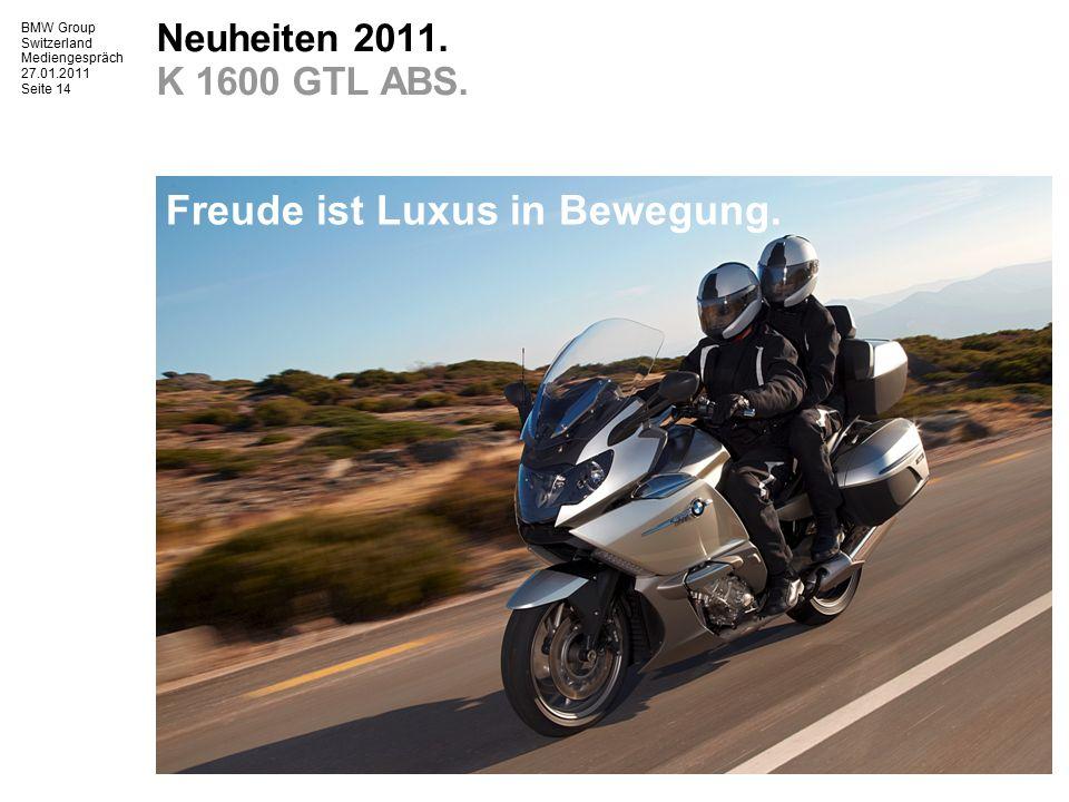 BMW Group Switzerland Mediengespräch 27.01.2011 Seite 15 Neuheiten 2011. K 1600 GT / GTL ABS.