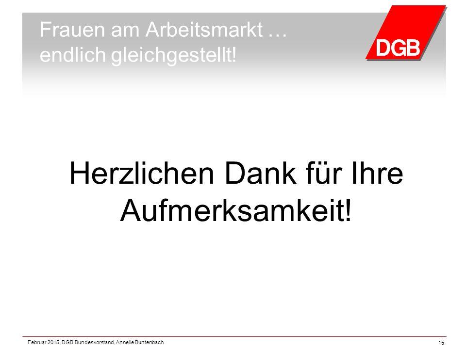 15 Februar 2015, DGB Bundesvorstand, Annelie Buntenbach 15 Frauen am Arbeitsmarkt … endlich gleichgestellt.