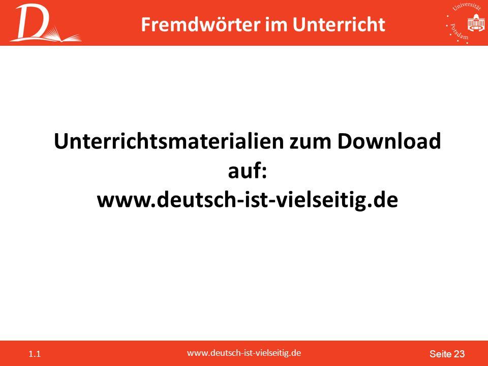 Seite 23 www.deutsch-ist-vielseitig.de 1.1 Fremdwörter im Unterricht Unterrichtsmaterialien zum Download auf: www.deutsch-ist-vielseitig.de