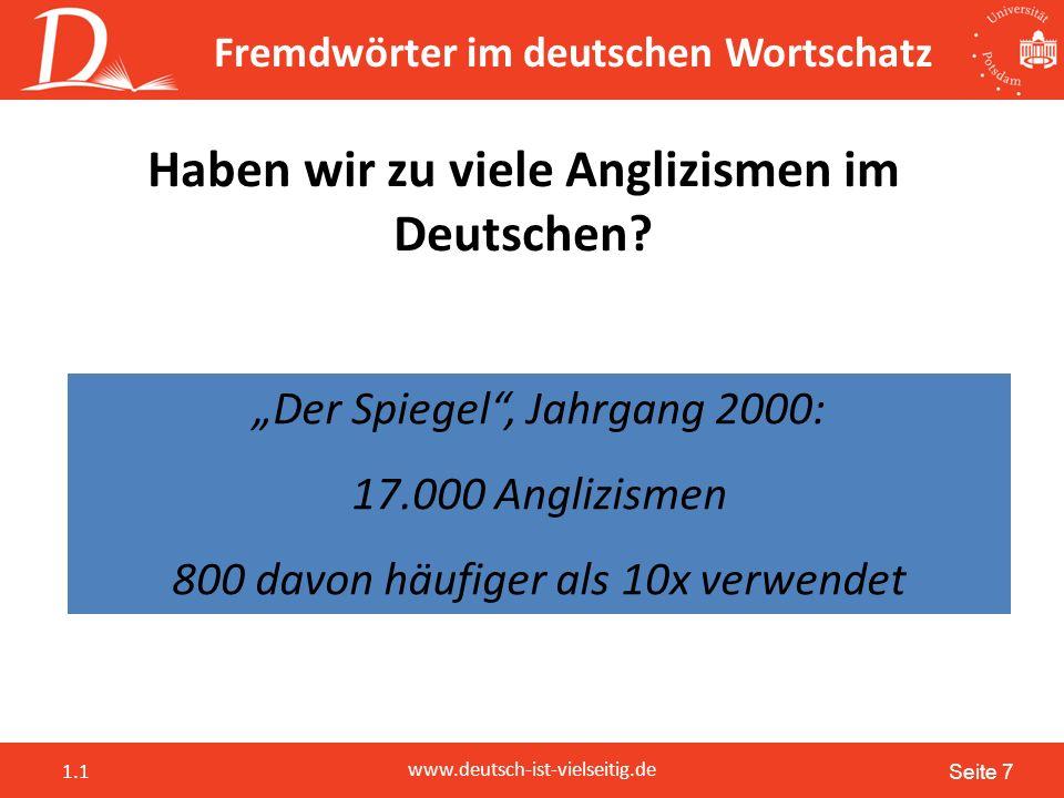 Seite 7 www.deutsch-ist-vielseitig.de 1.1 Fremdwörter im deutschen Wortschatz Haben wir zu viele Anglizismen im Deutschen.