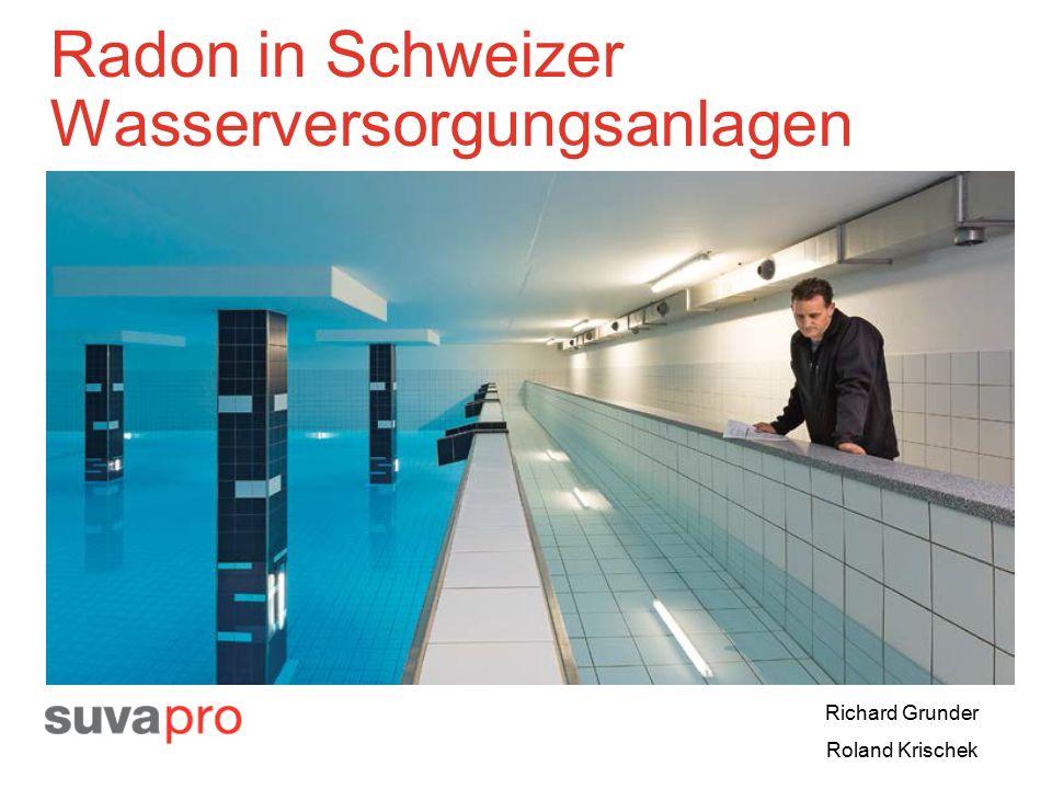 Radon in Schweizer Wasserversorgungsanlagen Richard Grunder Roland Krischek