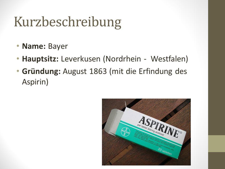 Kurzbeschreibung Name: Bayer Hauptsitz: Leverkusen (Nordrhein - Westfalen) Gründung: August 1863 (mit die Erfindung des Aspirin)