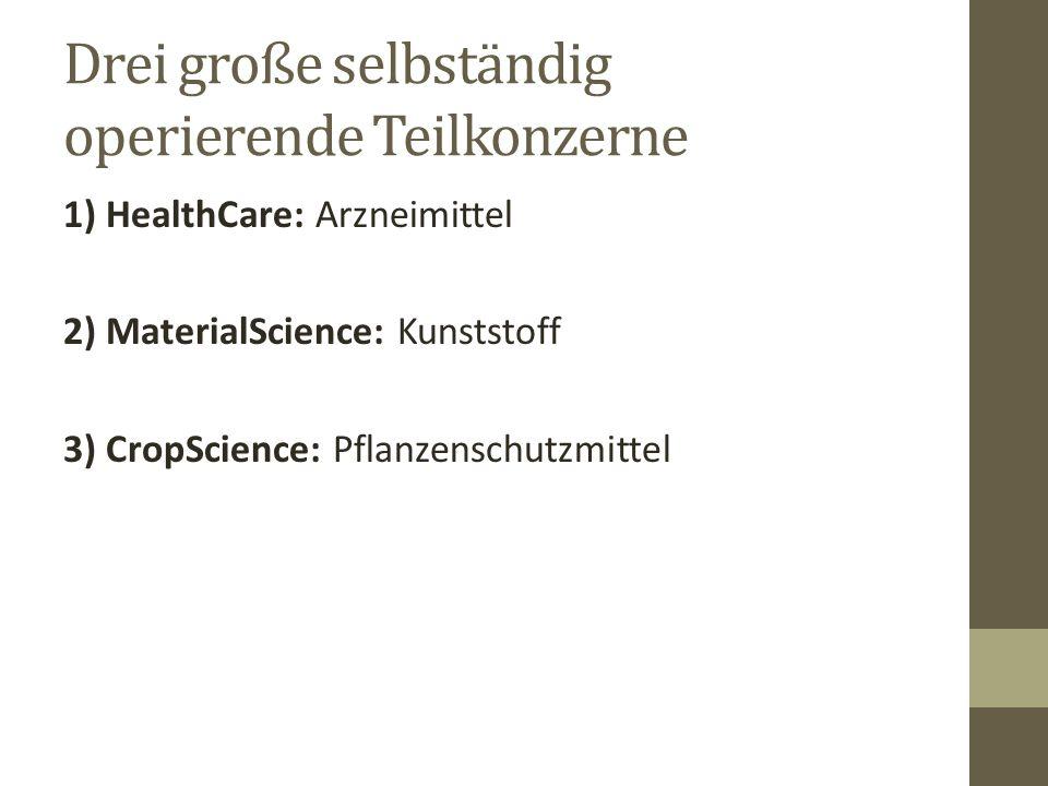 Drei große selbständig operierende Teilkonzerne 1) HealthCare: Arzneimittel 2) MaterialScience: Kunststoff 3) CropScience: Pflanzenschutzmittel
