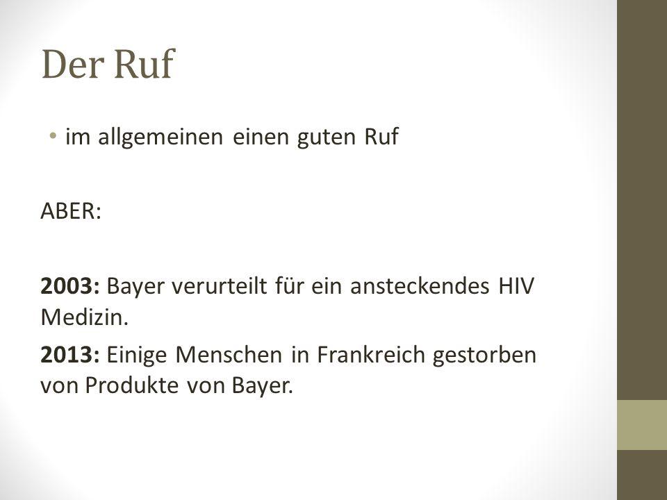 Der Ruf im allgemeinen einen guten Ruf ABER: 2003: Bayer verurteilt für ein ansteckendes HIV Medizin. 2013: Einige Menschen in Frankreich gestorben vo