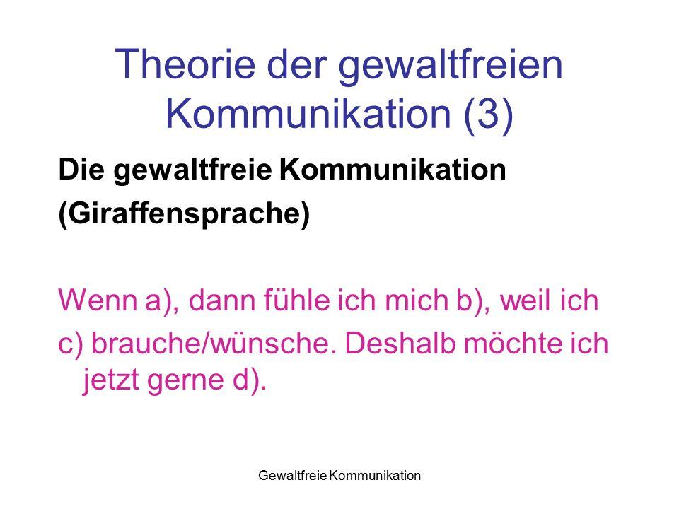 Gewaltfreie Kommunikation Theorie der gewaltfreien Kommunikation (3) Die gewaltfreie Kommunikation (Giraffensprache) Wenn a), dann fühle ich mich b),