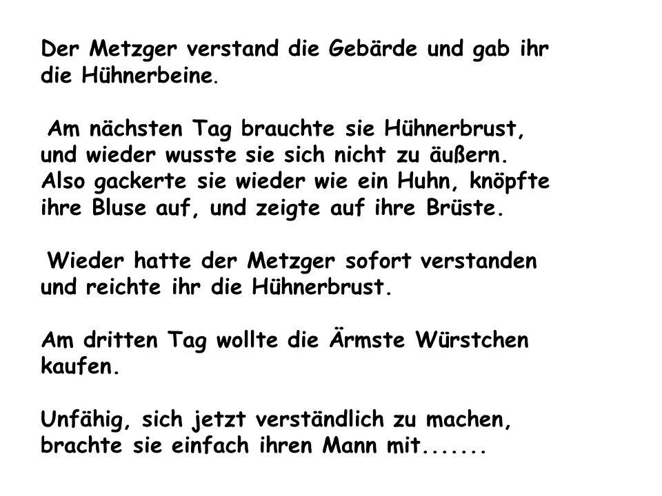 Was denkst Du denn für schlimme Sachen.Hallooooooo, ihr Ehemann spricht deutsch !!!!!!.