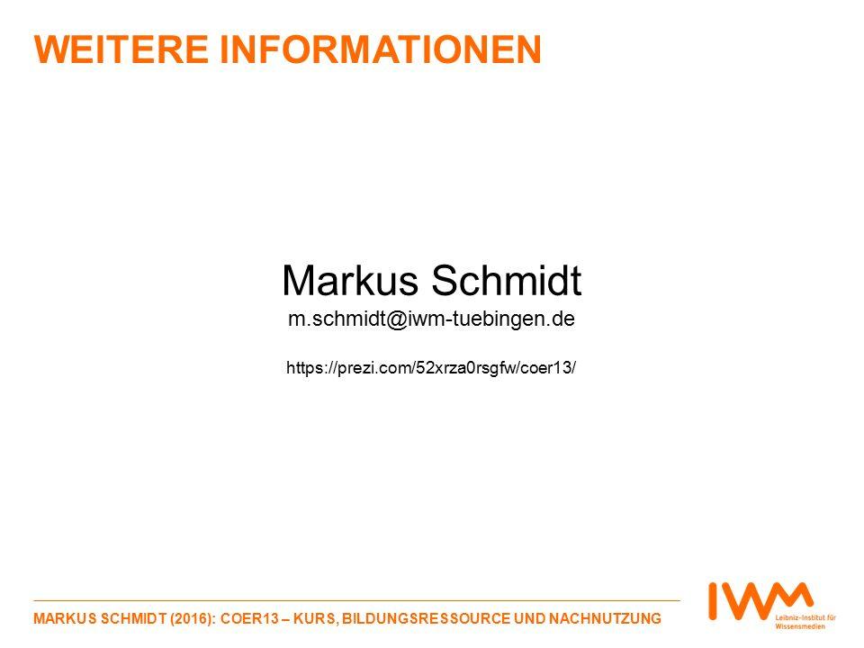 WEITERE INFORMATIONEN MARKUS SCHMIDT (2016): COER13 – KURS, BILDUNGSRESSOURCE UND NACHNUTZUNG Markus Schmidt m.schmidt@iwm-tuebingen.de https://prezi.com/52xrza0rsgfw/coer13/