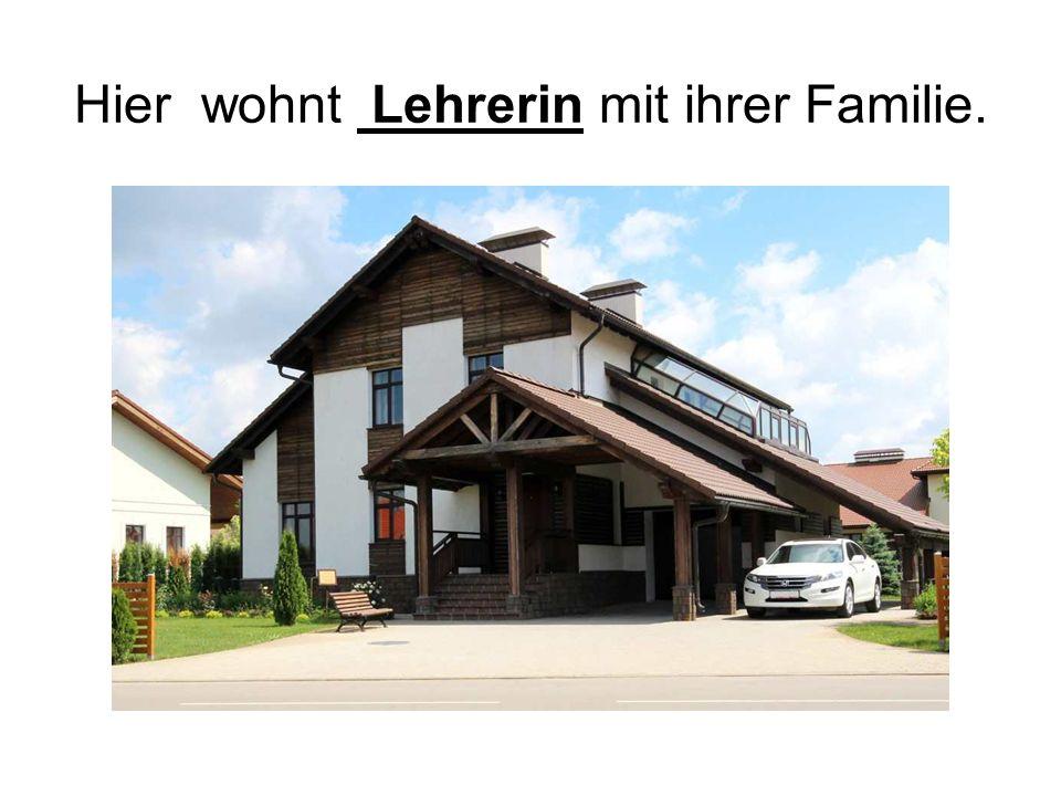 Hier wohnt Lehrerin mit ihrer Familie.
