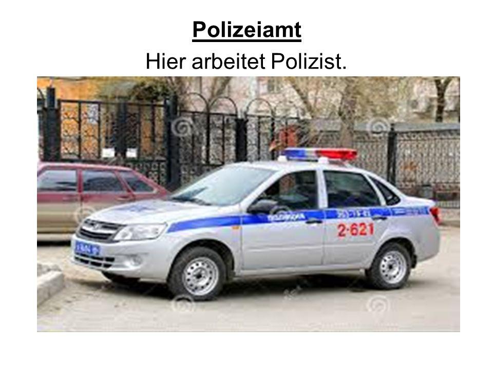 Polizeiamt Hier arbeitet Polizist.