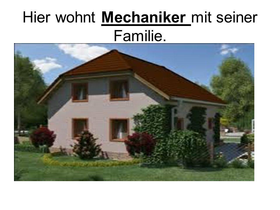 Hier wohnt Mechaniker mit seiner Familie.