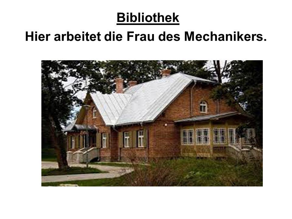 Bibliothek Hier arbeitet die Frau des Mechanikers.