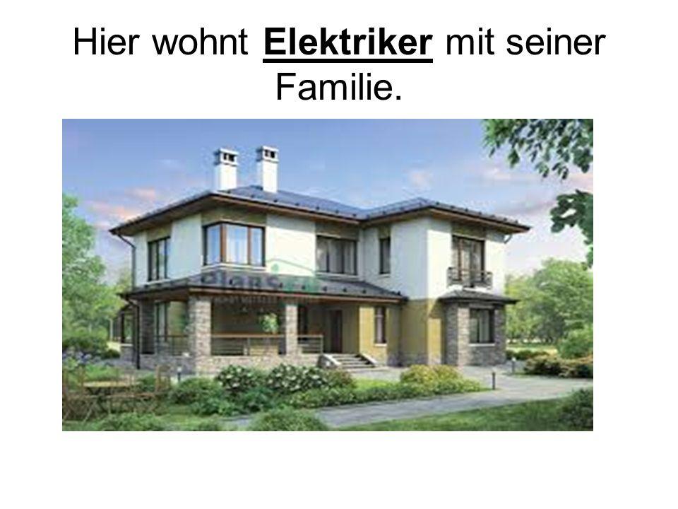 Hier wohnt Elektriker mit seiner Familie.