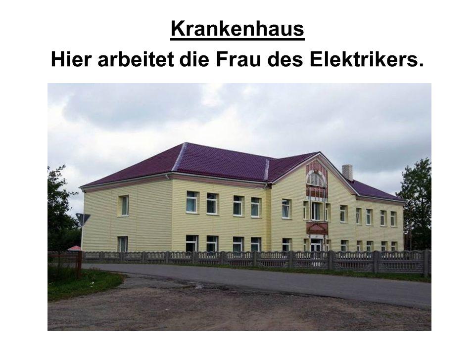 Krankenhaus Hier arbeitet die Frau des Elektrikers.