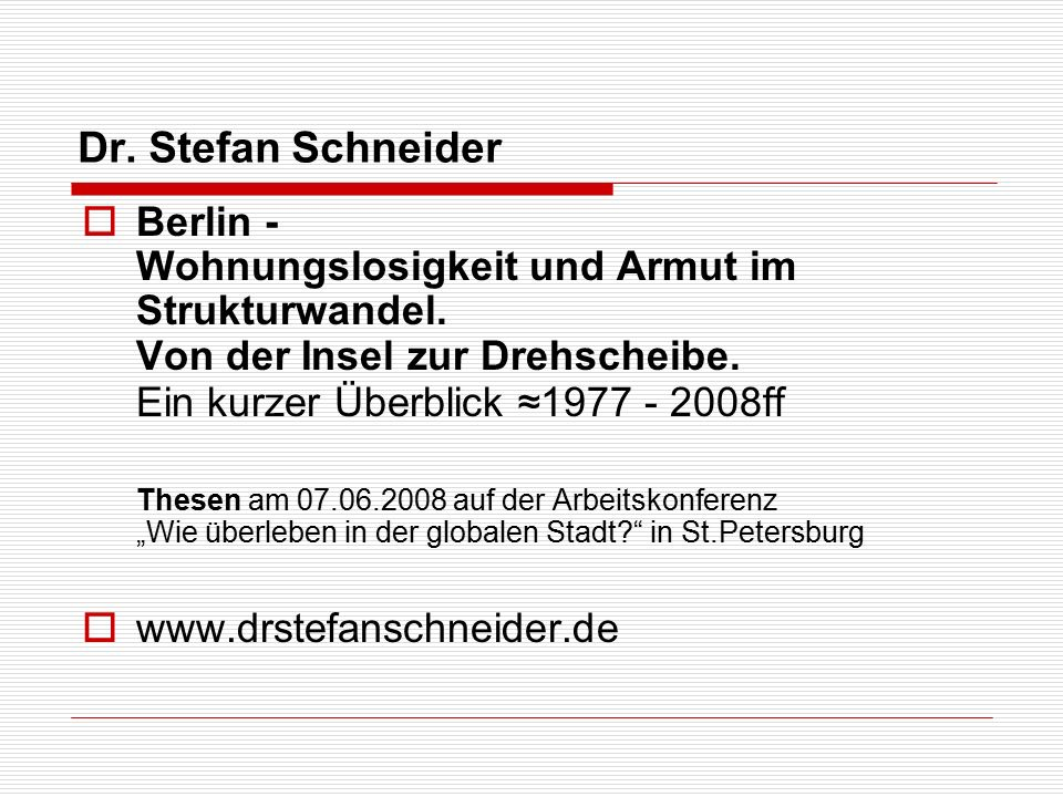 Dr. Stefan Schneider  Berlin - Wohnungslosigkeit und Armut im Strukturwandel.