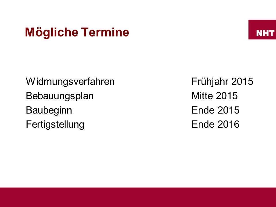 Mögliche Termine Widmungsverfahren Frühjahr 2015 Bebauungsplan Mitte 2015 BaubeginnEnde 2015 Fertigstellung Ende 2016