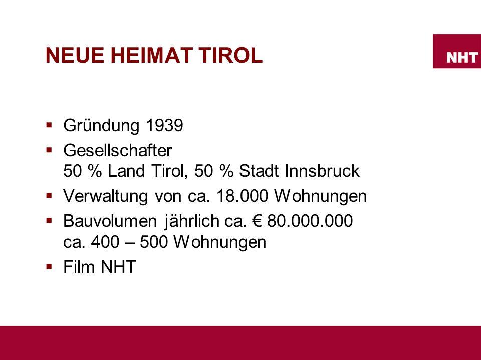 NEUE HEIMAT TIROL  Gründung 1939  Gesellschafter 50 % Land Tirol, 50 % Stadt Innsbruck  Verwaltung von ca.