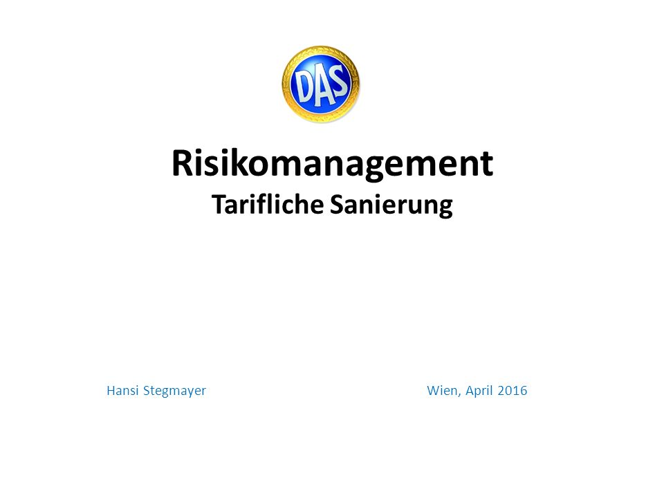 Risikomanagement Tarifliche Sanierung Hansi Stegmayer Wien, April 2016