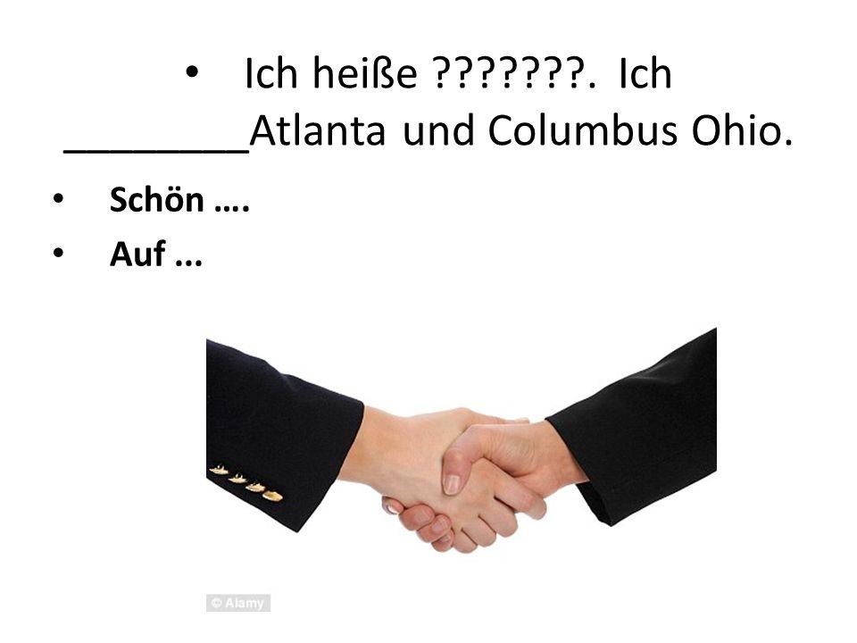 Ich heiße ???????. Ich ________Atlanta und Columbus Ohio. Schön …. Auf...