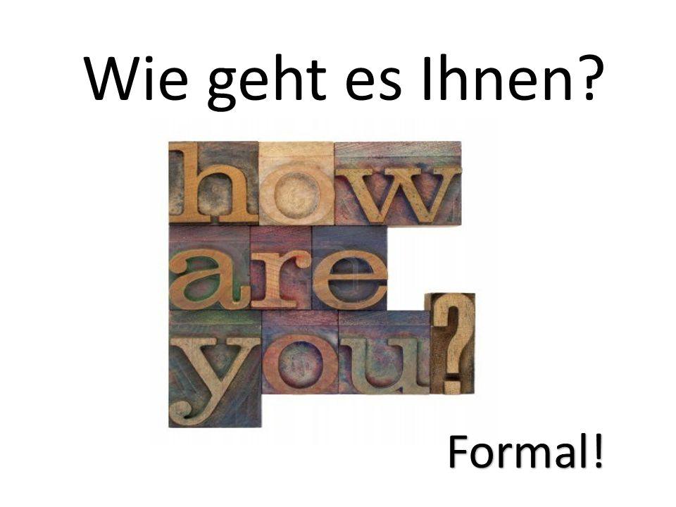 Wie geht es Ihnen? Formal!