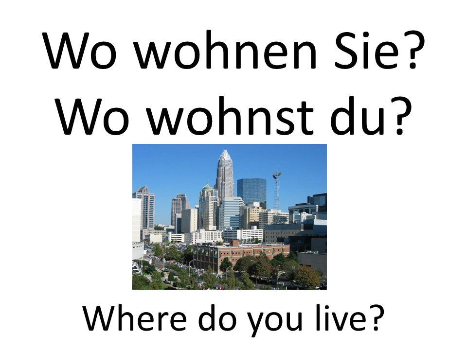 Wo wohnen Sie? Where do you live? Wo wohnst du?