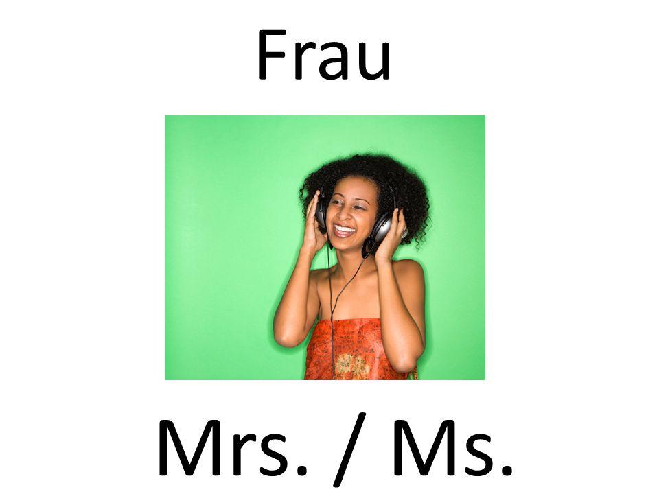 Frau Mrs. / Ms.