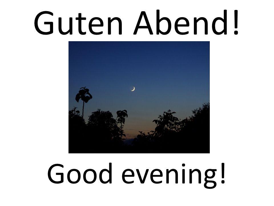 Guten Abend! Good evening!