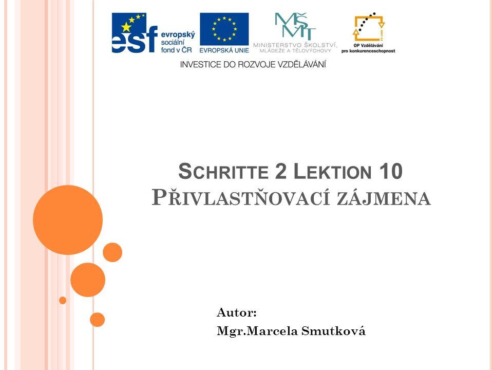 S CHRITTE 2 L EKTION 10 P ŘIVLASTŇOVACÍ ZÁJMENA Autor: Mgr.Marcela Smutková