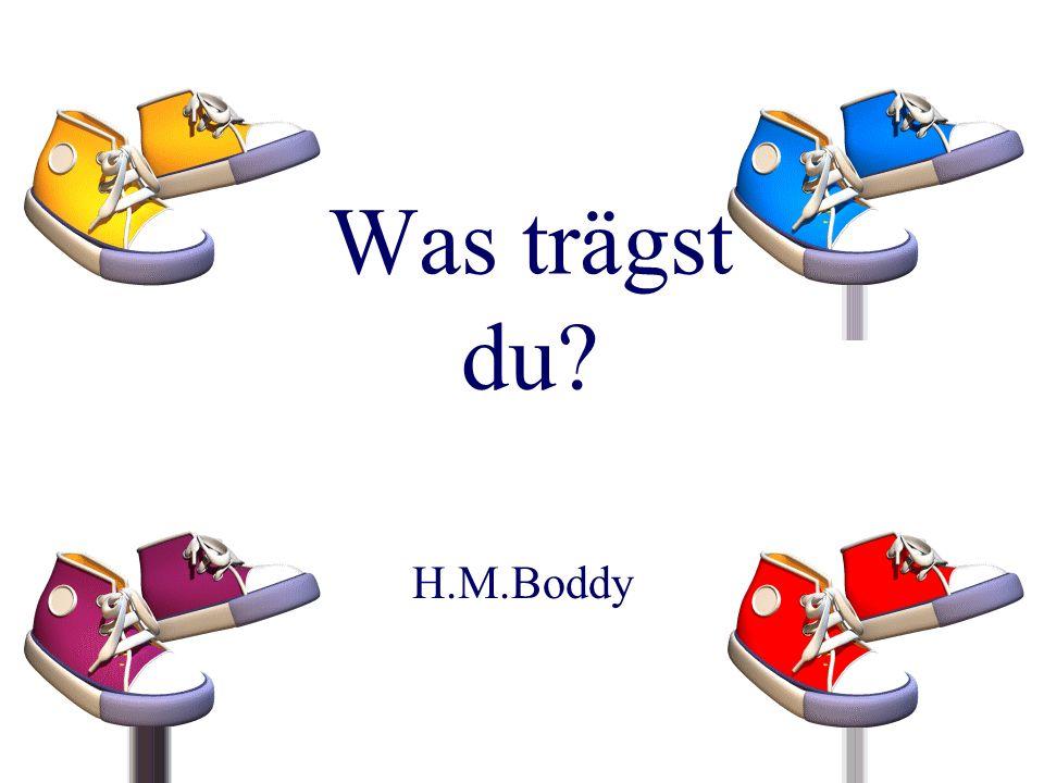 Was trägst du? H.M.Boddy