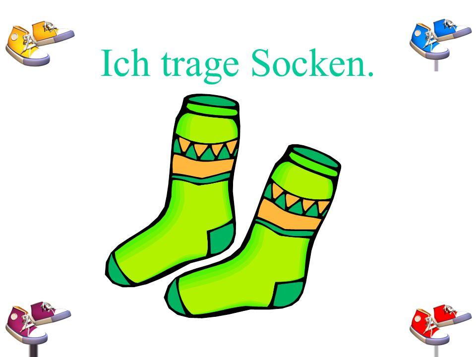 Ich trage Socken.
