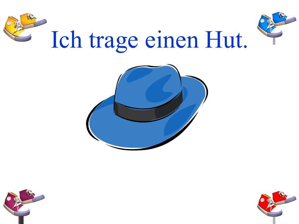 Ich trage einen Hut.