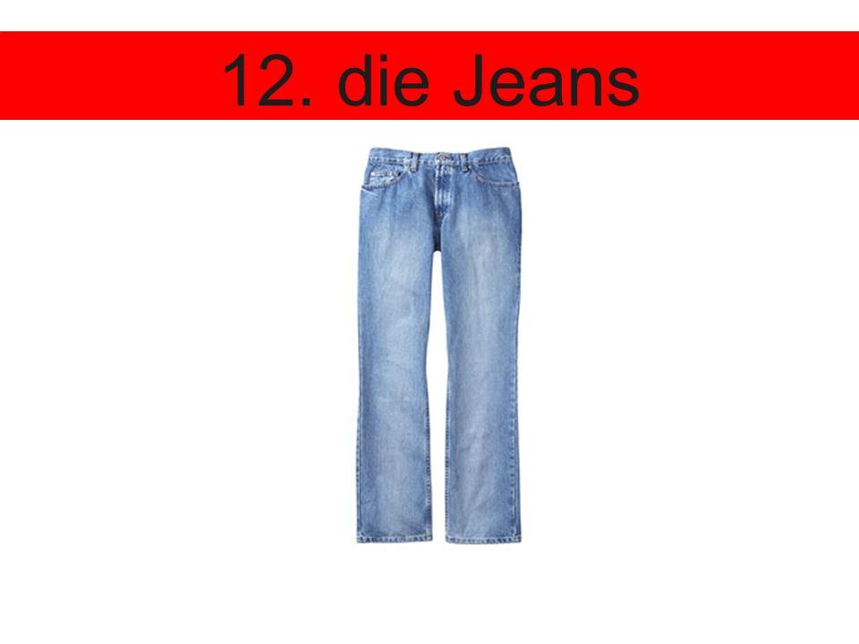 12. die Jeans