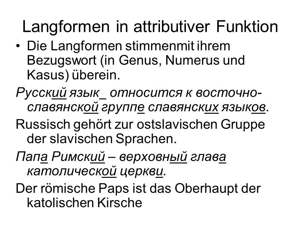 Langformen in attributiver Funktion Die Langformen stimmenmit ihrem Bezugswort (in Genus, Numerus und Kasus) überein.