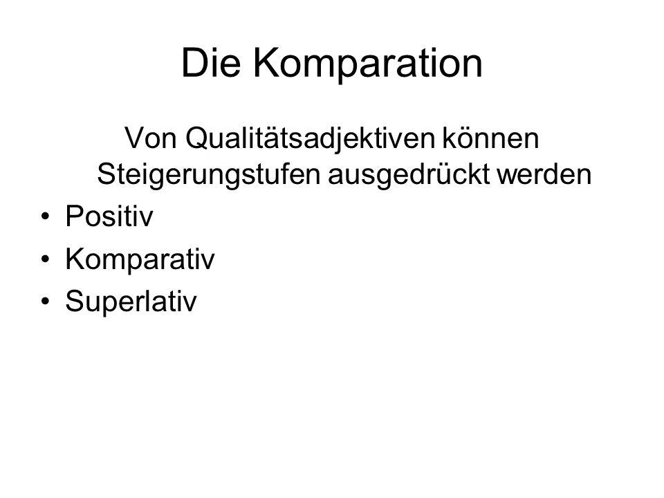 Die Komparation Von Qualitätsadjektiven können Steigerungstufen ausgedrückt werden Positiv Komparativ Superlativ