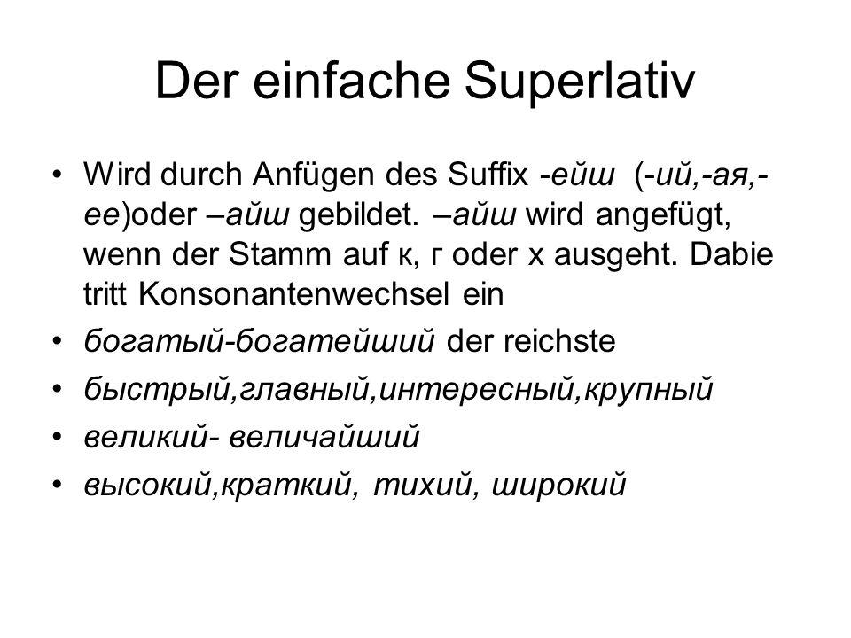 Der einfache Superlativ Wird durch Anfügen des Suffix -ейш (-ий,-ая,- ее)oder –айш gebildet.