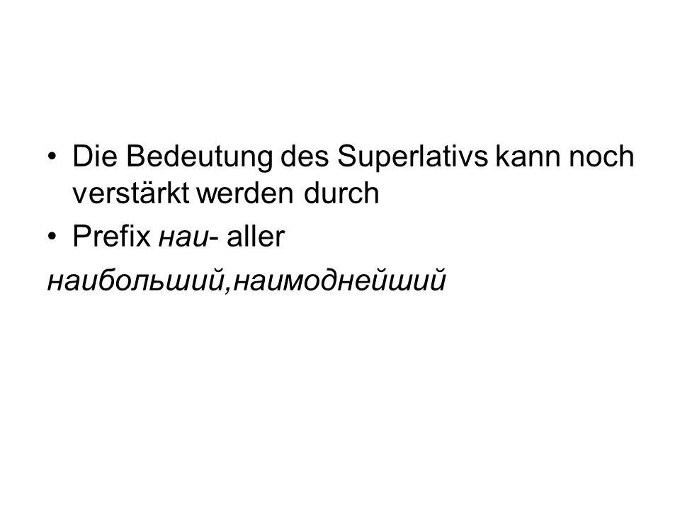 Die Bedeutung des Superlativs kann noch verstärkt werden durch Prefix наи- aller наибольший,наимоднейший