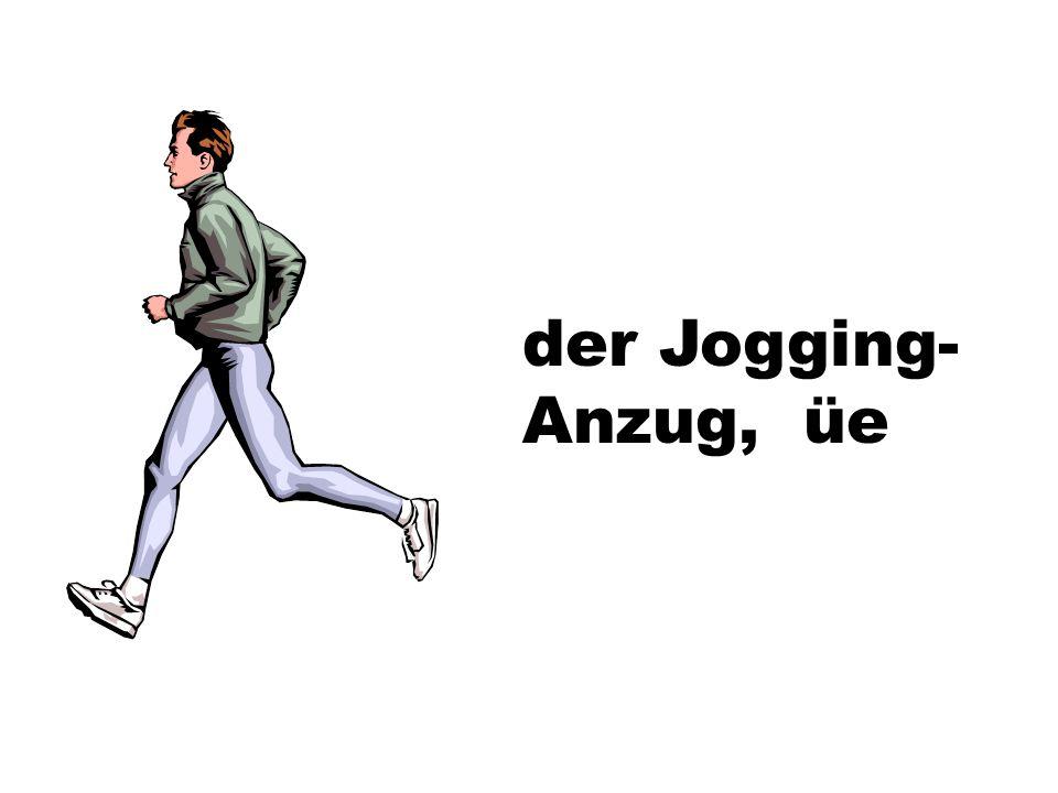 der Jogging- Anzug, üe