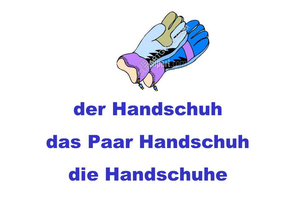 der Handschuh das Paar Handschuh die Handschuhe