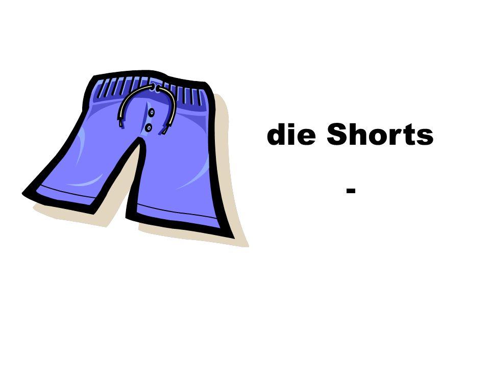 die Shorts -