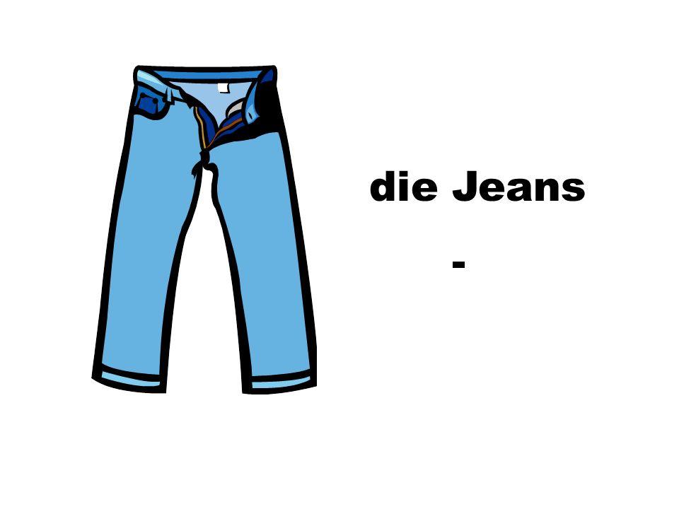die Jeans -