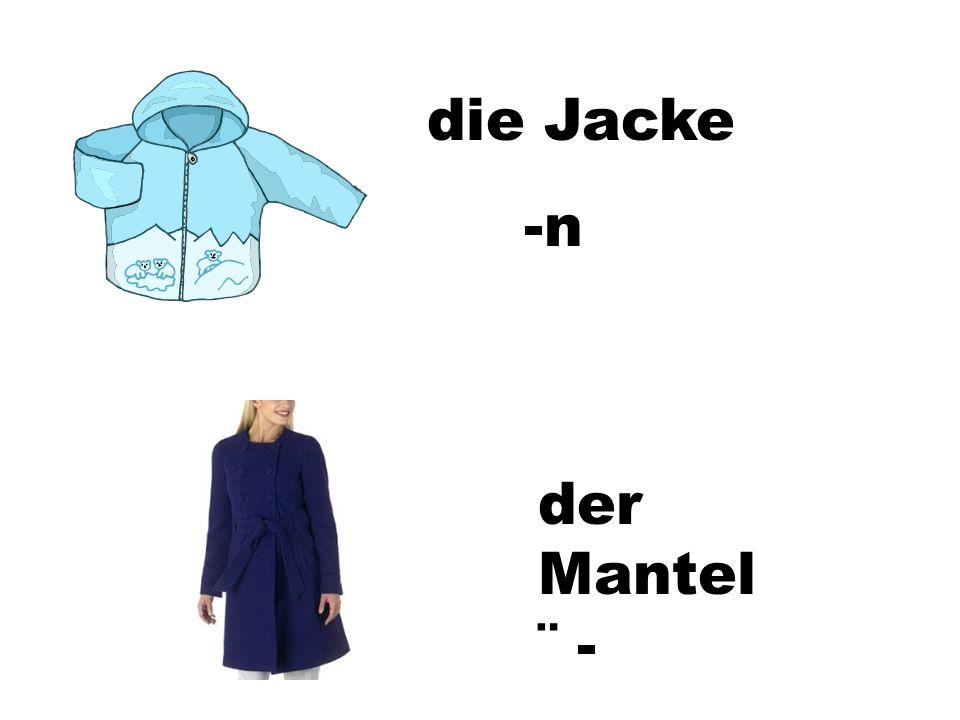 die Jacke -n der Mantel ¨ -