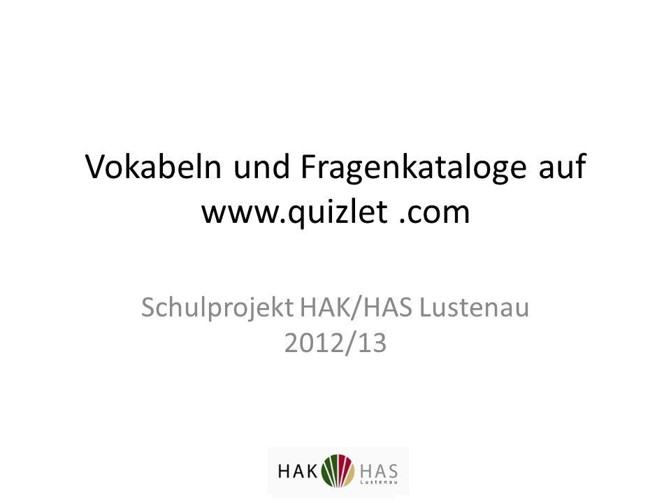 Vokabeln und Fragenkataloge auf www.quizlet.com Schulprojekt HAK/HAS Lustenau 2012/13