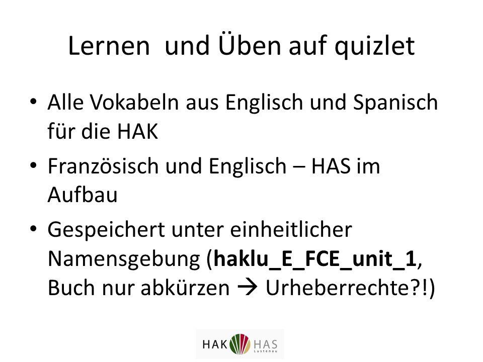 Lernen und Üben auf quizlet Alle Vokabeln aus Englisch und Spanisch für die HAK Französisch und Englisch – HAS im Aufbau Gespeichert unter einheitlicher Namensgebung (haklu_E_FCE_unit_1, Buch nur abkürzen  Urheberrechte !)